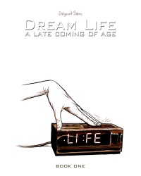Dream Life - A Late Coming of Age Vol.1