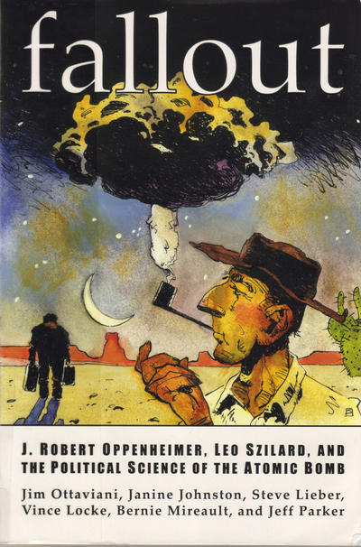 Fallout - J. Robert Oppenheimer, Leo Szilard, and the Political Science of the Atomic Bomb #1