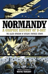 Normandy - A Graphic History of D-Day, the Allied Invasion of Hitler's Fortress Europe
