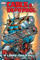 Cable & Deadpool - If Looks Could Kill Vol.1