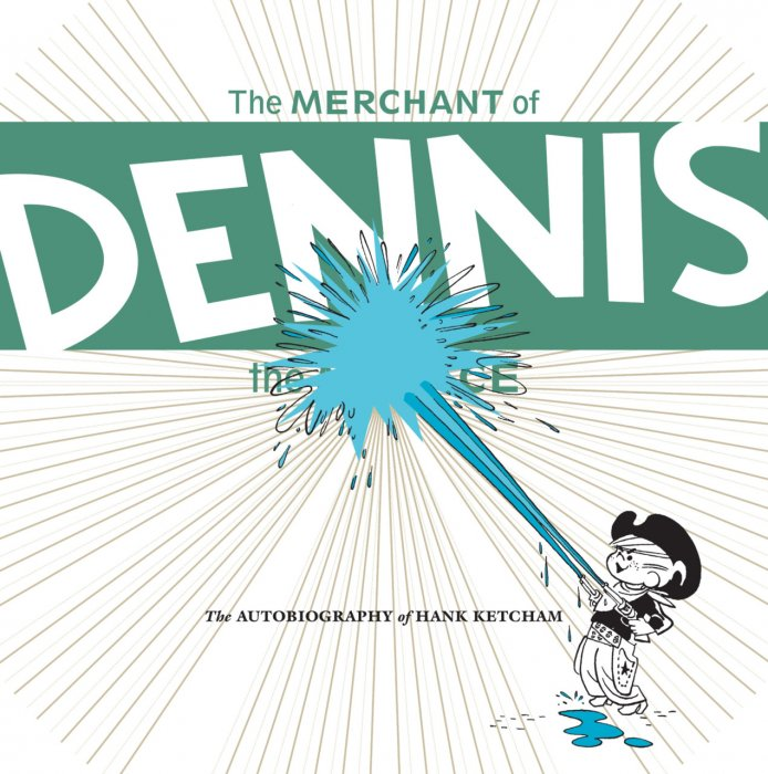 The Merchant of Dennis the Menace - The Autobiography of Hank Ketcham #1