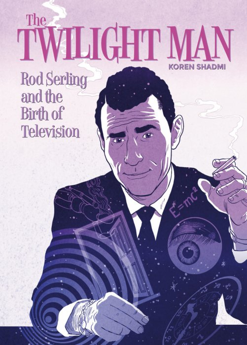 The Twilight Man - Rod Serling and the Birth of Television #1 - SC