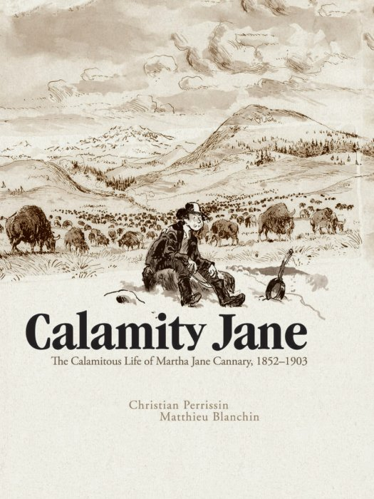 Calamity Jane - The Calamitous Life of Martha Jane Cannary #1 - HC