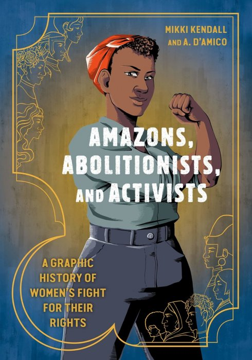 Amazons, Abolitionists, and Activists - A Graphic History of Women's Fight for Their Rights #1 - GN