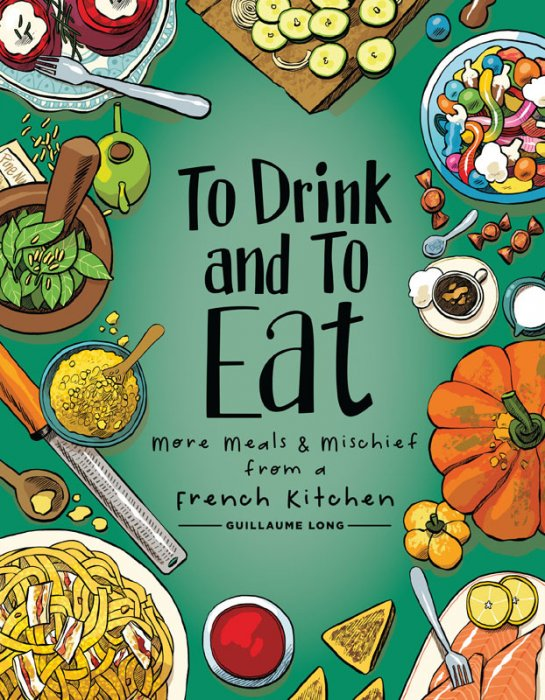 To Drink and to Eat #2 - More Meals and Mischief from a French Kitchen